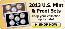 2013 U.S. Mint & Proof Sets - Keep your collection up to date! Shop Now