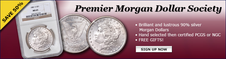 Premier Morgan Dollar Society - Save 50%! Sign up now...