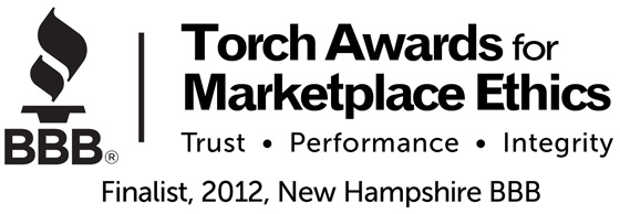 Torch Awards for Market Place Ethics - Trust - Performance - Integrity. Finalist, 2012, New Hampshire BBB