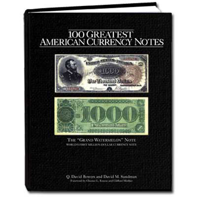 Image for 100 Greatest American Currency Notes by Q. David Bowers & David M. Sundman from Littleton Coin Company
